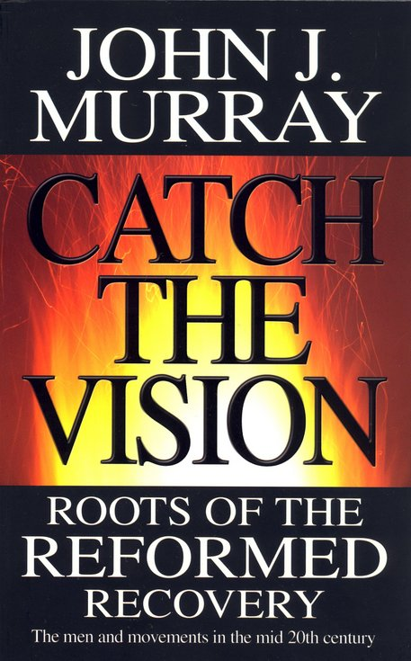'Catch The Vision: Roots of the Reformed Recovery' by John Murray